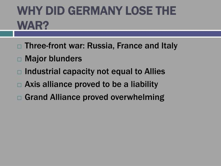 WHY DID GERMANY LOSE THE WAR?