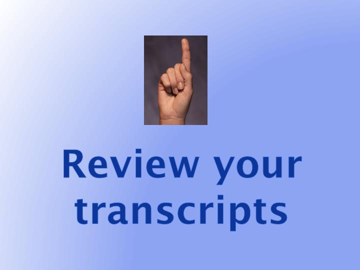 Review your transcripts