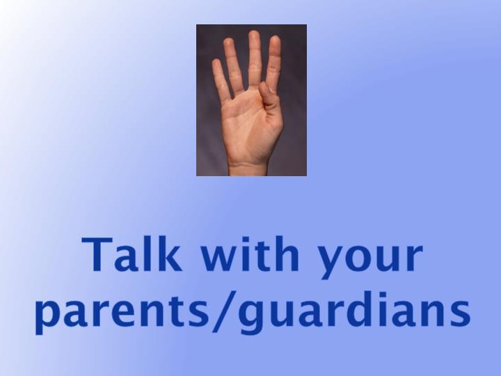 Talk with your parents/guardians