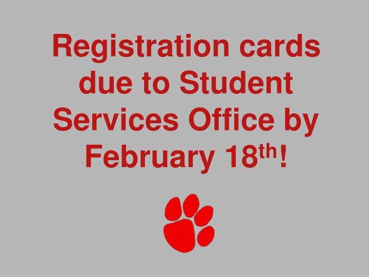 Registration cards due to Student Services Office by February 18