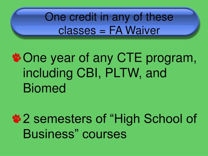 One credit in any of these classes = FA Waiver