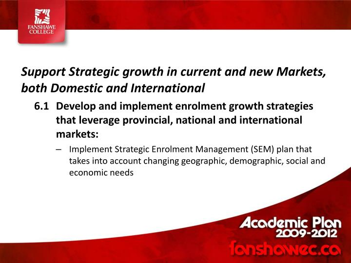 Support Strategic growth in current and new Markets, both Domestic and International