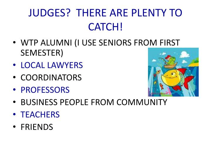 JUDGES?  THERE ARE PLENTY TO CATCH!