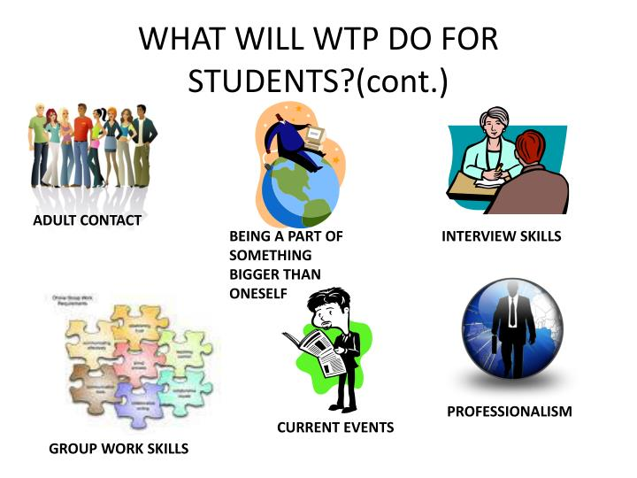 WHAT WILL WTP DO FOR STUDENTS?(cont.)