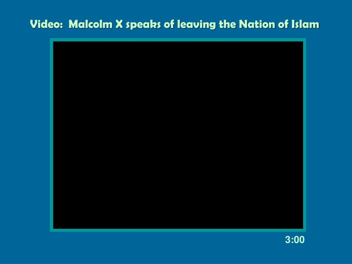 Video:  Malcolm X speaks of leaving the Nation of Islam