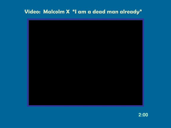 "Video:  Malcolm X  ""I am a dead man already"""