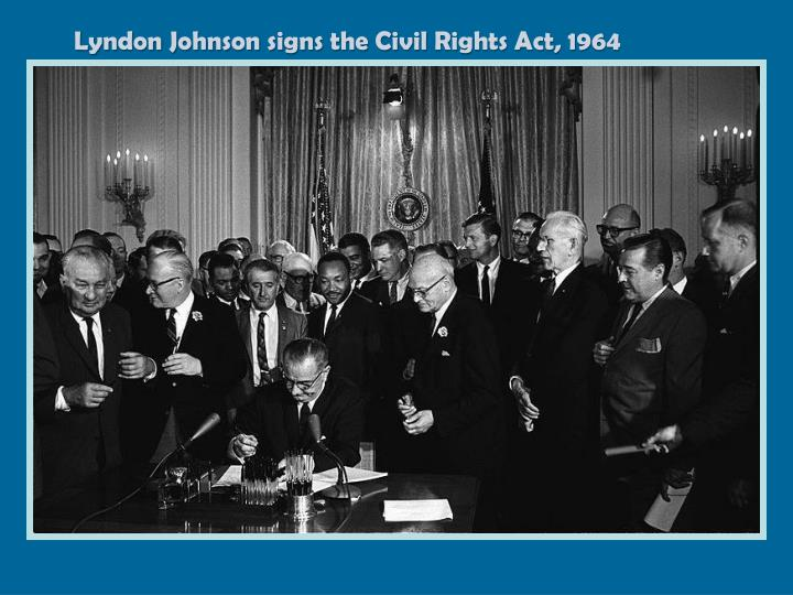 Lyndon Johnson signs the Civil Rights Act, 1964