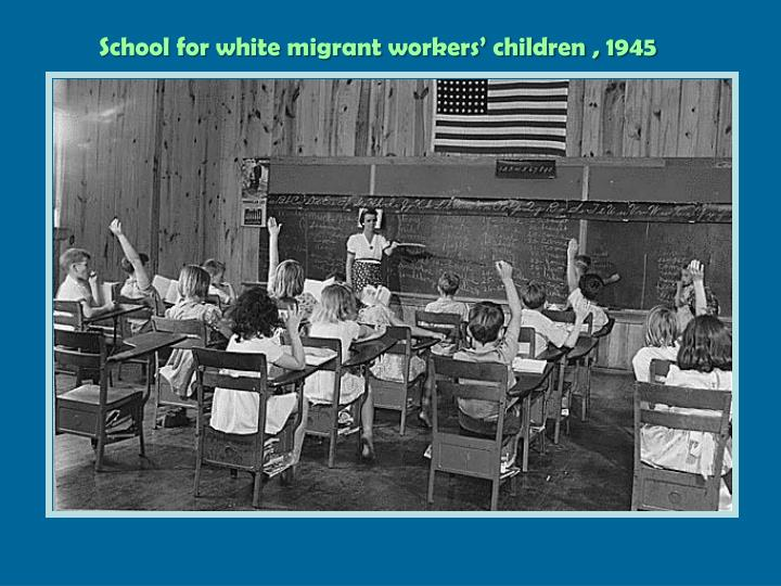 School for white migrant workers' children , 1945