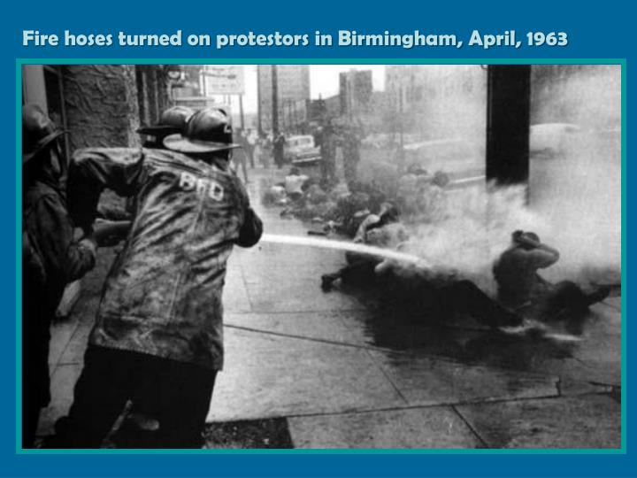Fire hoses turned on protestors in Birmingham, April, 1963