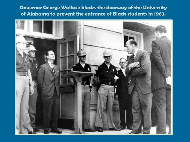 Governor George Wallace blocks the doorway of the University of Alabama to prevent the entrance of Black students in 1963.