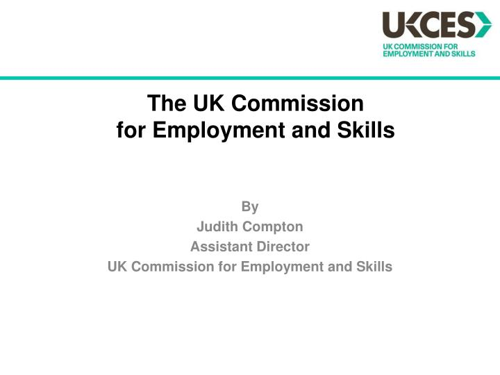 The uk commission for employment and skills
