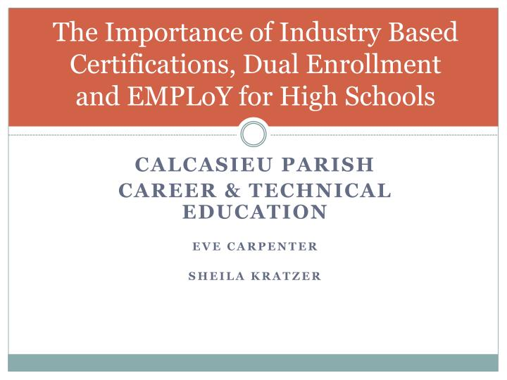 The importance of industry based certifications dual enrollment and employ for high schools