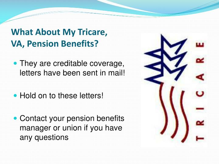 What About My Tricare,                                                 VA, Pension Benefits?