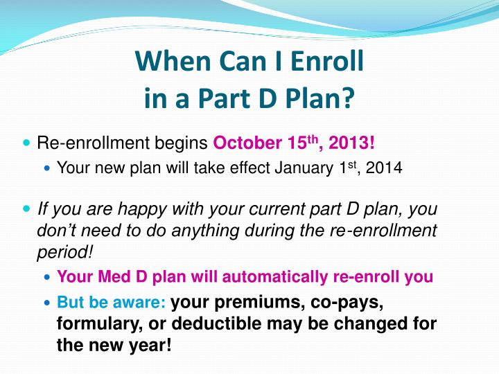 When Can I Enroll                                      in a Part D Plan?