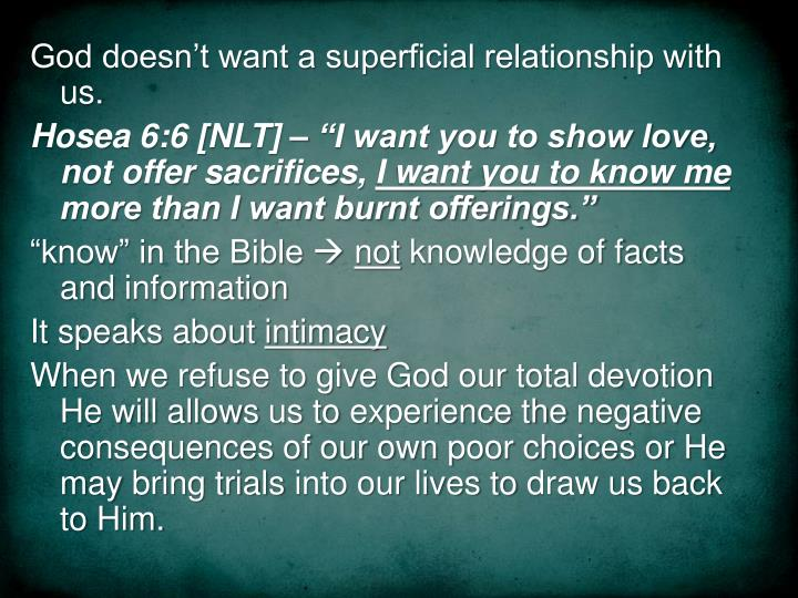 God doesn't want a superficial relationship with us.