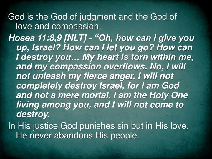 God is the God of judgment and the God of love and compassion.