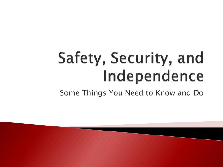Safety security and independence
