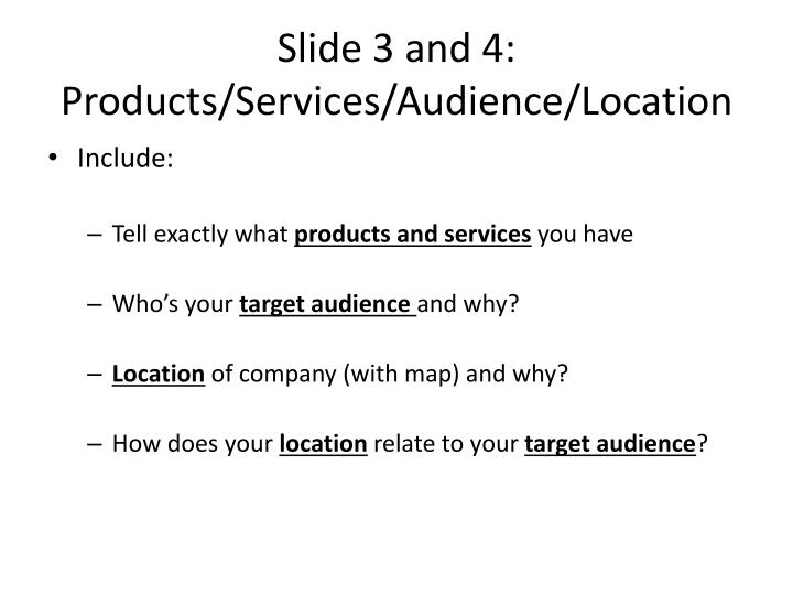 Slide 3 and 4: Products/Services/Audience/Location