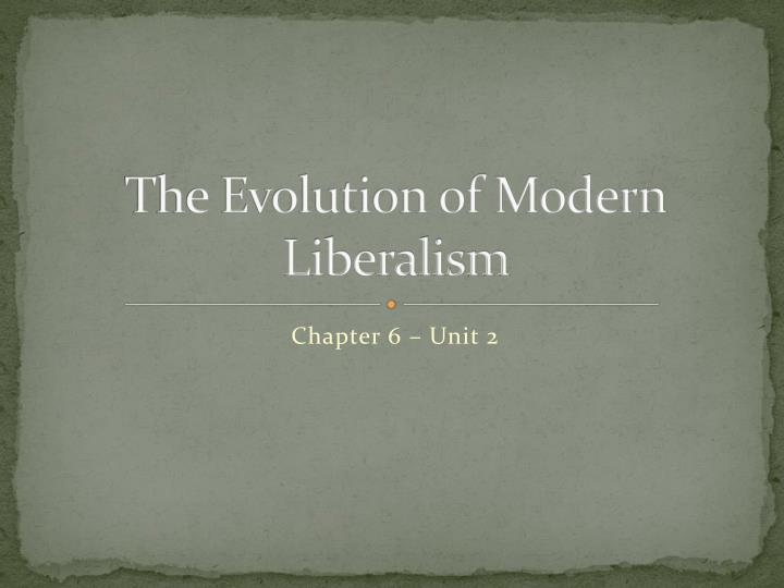 The evolution of modern liberalism