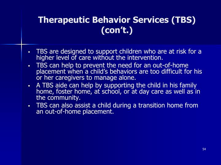 TBS are designed to support children who are at risk for a higher level of care without the intervention.