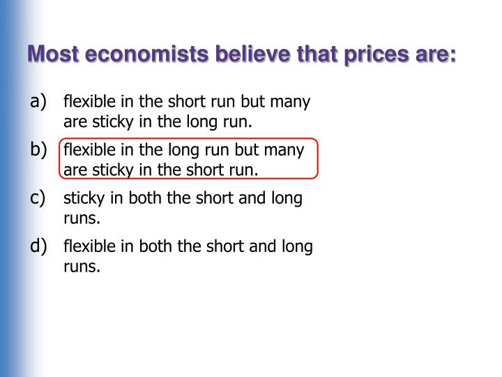 Most economists believe that prices are: