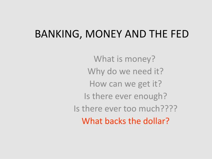 BANKING, MONEY AND THE FED