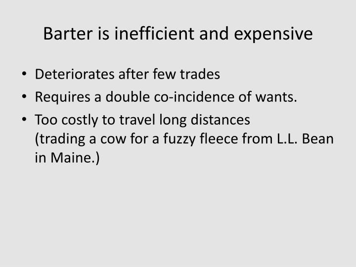 Barter is inefficient and expensive