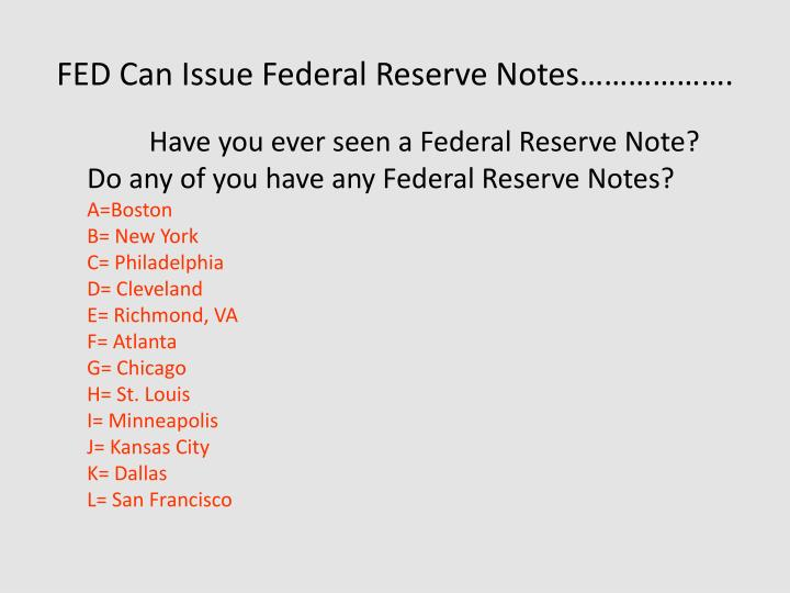 FED Can Issue Federal Reserve Notes……………….
