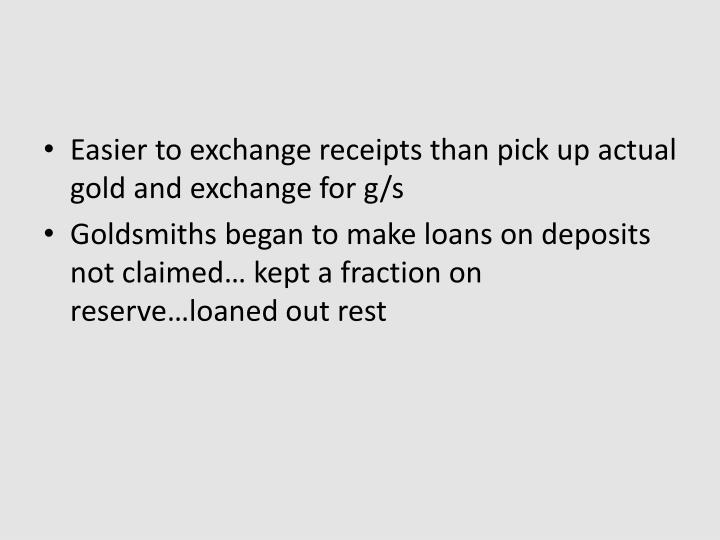 Easier to exchange receipts than pick up actual gold and exchange for g/s