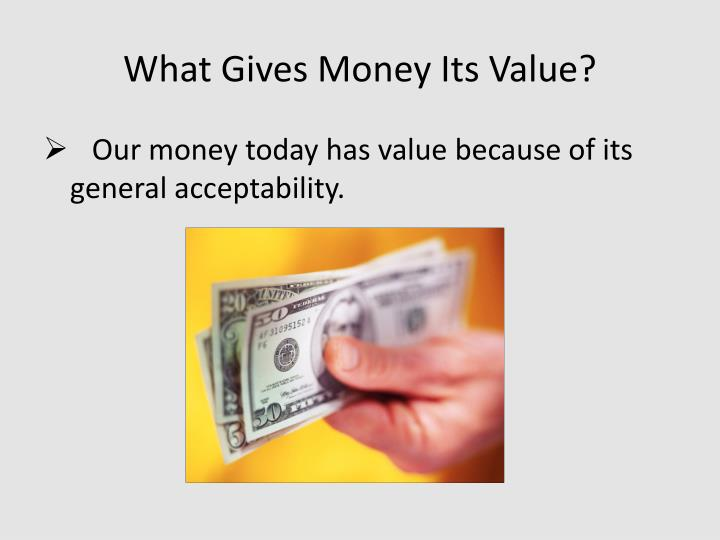 What Gives Money Its Value?