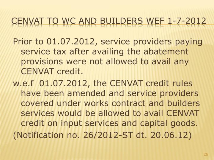 Prior to 01.07.2012, service providers paying service tax after availing the abatement provisions were not allowed to avail any CENVAT credit.