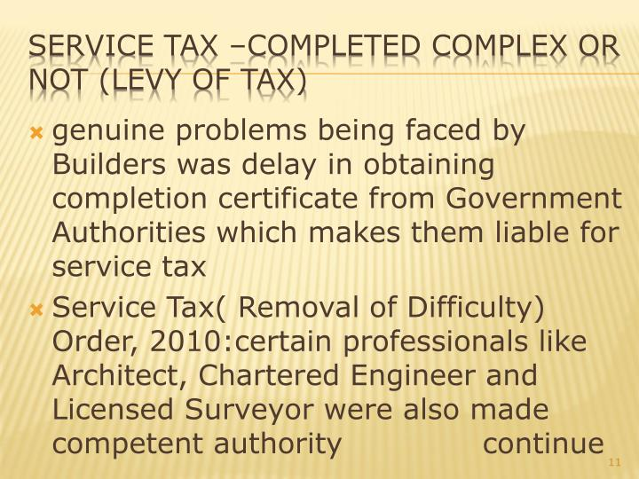 genuine problems being faced by Builders was delay in obtaining completion certificate from Government Authorities which makes them liable for service tax