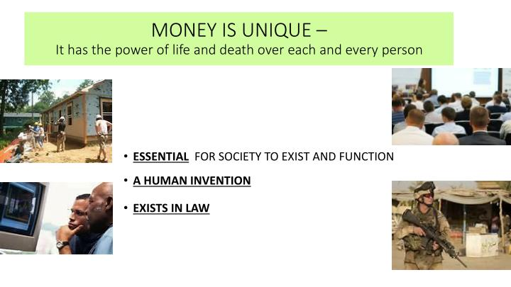 Money is unique it has the power of life and death over each and every person