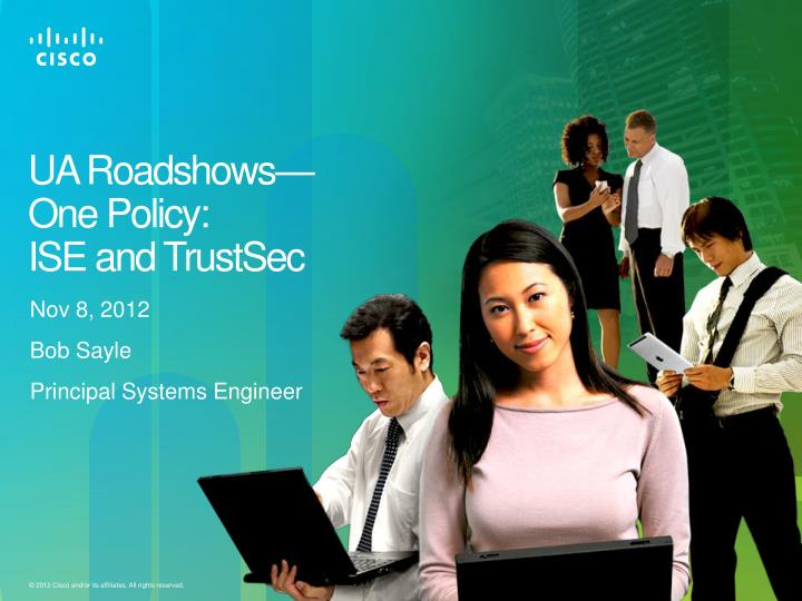 Ua roadshows one policy ise and trustsec