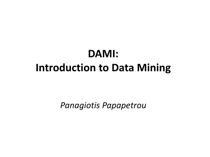 Dami introduction to data mining panagiotis papapetrou