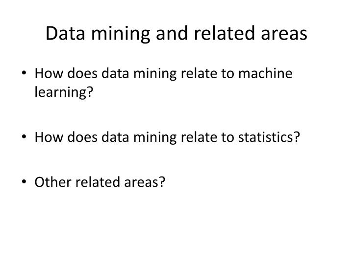 Data mining and related areas