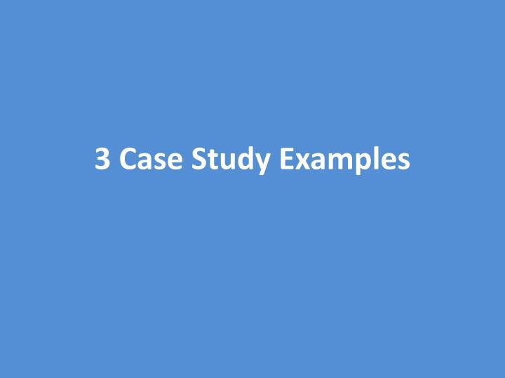 3 Case Study Examples