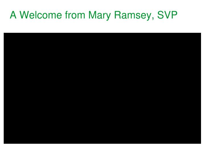 A Welcome from Mary Ramsey, SVP