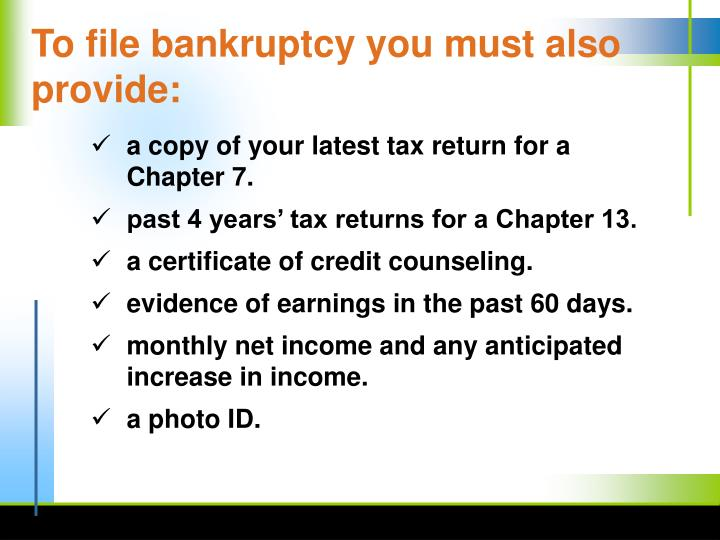 To file bankruptcy you must also provide: