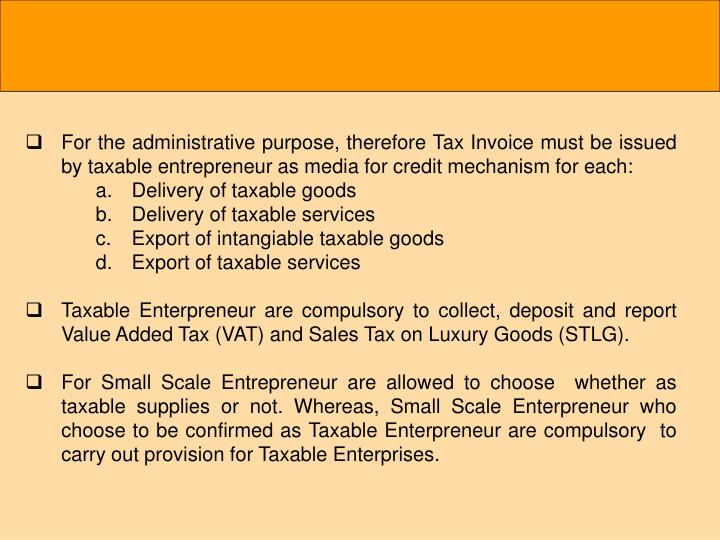 For the administrative purpose, therefore Tax Invoice must be issued by taxable entrepreneur as media for credit mechanism for each: