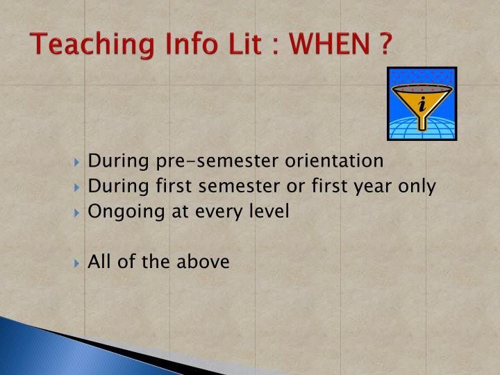 Teaching Info Lit : WHEN ?
