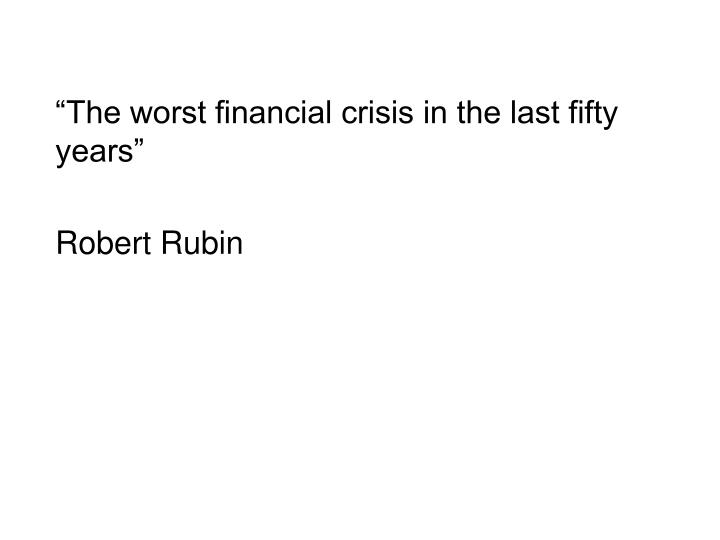 """The worst financial crisis in the last fifty years"""