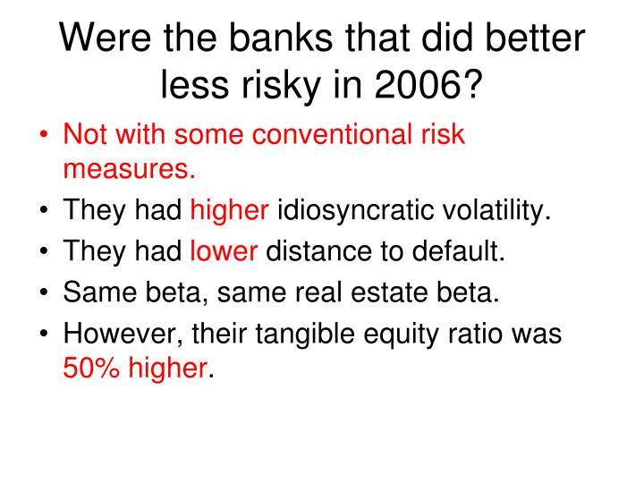 Were the banks that did better less risky in 2006?