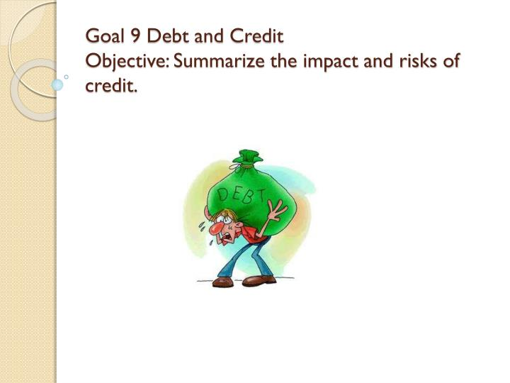 Goal 9 debt and credit objective summarize the impact and risks of credit