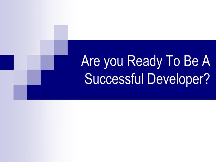 Are you Ready To Be A Successful Developer?