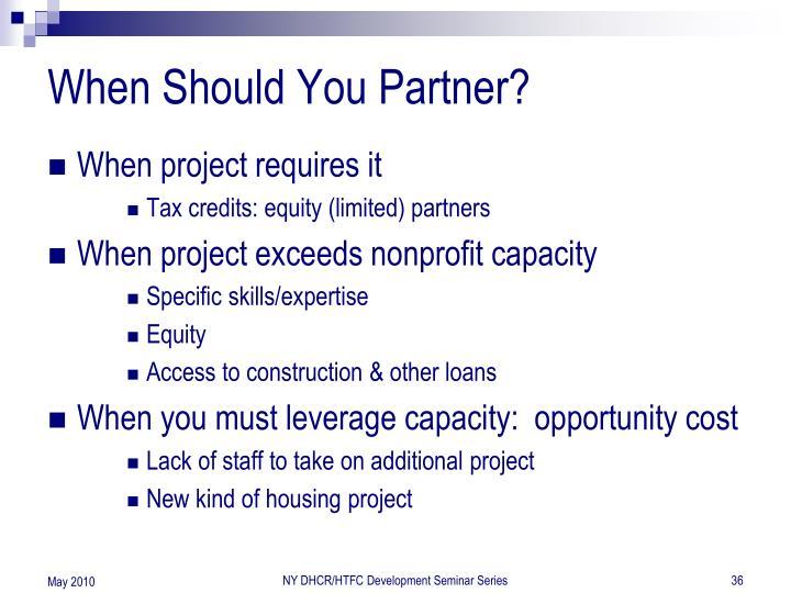 When Should You Partner?