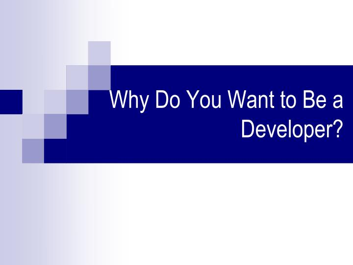 Why Do You Want to Be a Developer?
