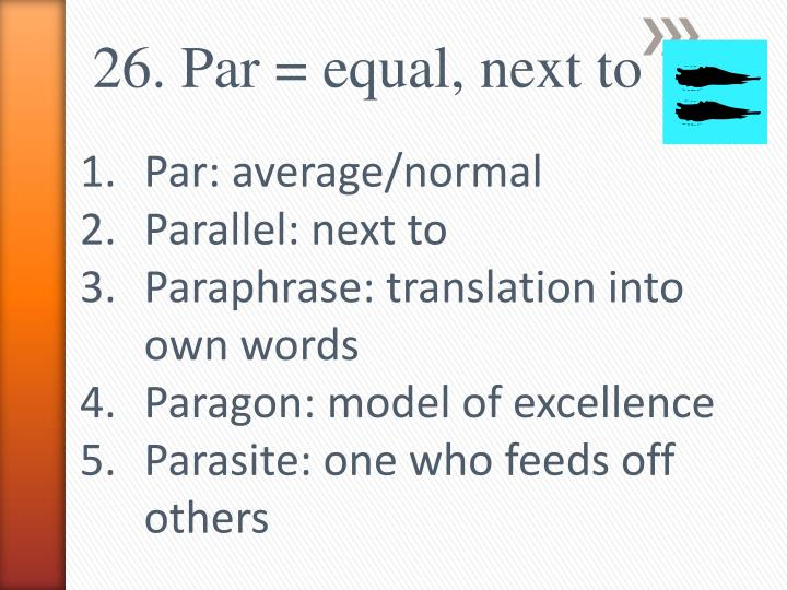 26. Par = equal, next to
