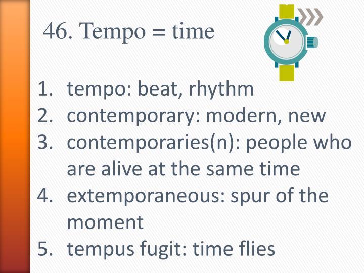 46. Tempo = time