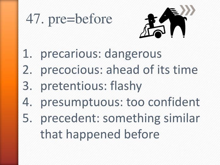 47. pre=before